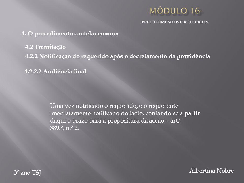 PROCEDIMENTOS CAUTELARES 3º ano TSJ Albertina Nobre Uma vez notificado o requerido, é o requerente imediatamente notificado do facto, contando-se a partir daqui o prazo para a propositura da acção – art.º 389.º, n.º 2.