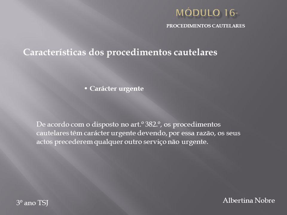 PROCEDIMENTOS CAUTELARES 3º ano TSJ Albertina Nobre Carácter urgente De acordo com o disposto no art.º 382.º, os procedimentos cautelares têm carácter