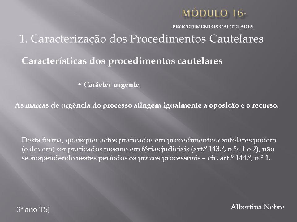 PROCEDIMENTOS CAUTELARES 3º ano TSJ Albertina Nobre As marcas de urgência do processo atingem igualmente a oposição e o recurso. Carácter urgente Dest