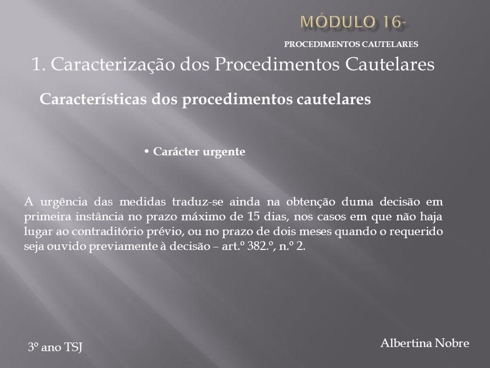 PROCEDIMENTOS CAUTELARES 3º ano TSJ Albertina Nobre Carácter urgente A urgência das medidas traduz-se ainda na obtenção duma decisão em primeira instâ