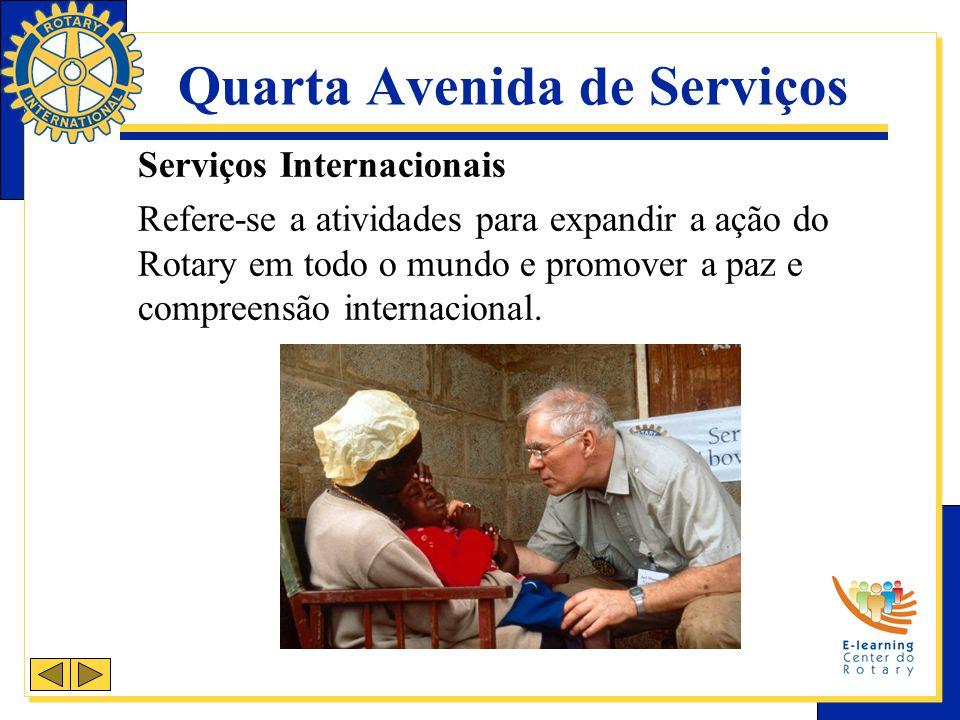 Quarta Avenida de Serviços Serviços Internacionais Refere-se a atividades para expandir a ação do Rotary em todo o mundo e promover a paz e compreensão internacional.