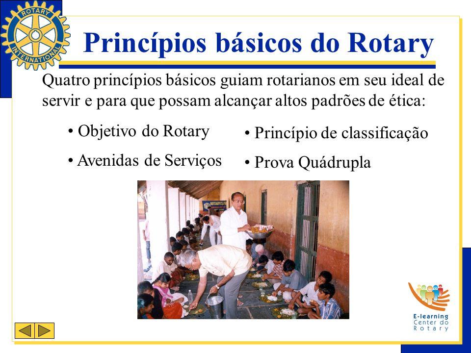 Quatro princípios básicos guiam rotarianos em seu ideal de servir e para que possam alcançar altos padrões de ética: Objetivo do Rotary Princípio de classificação Avenidas de Serviços Prova Quádrupla