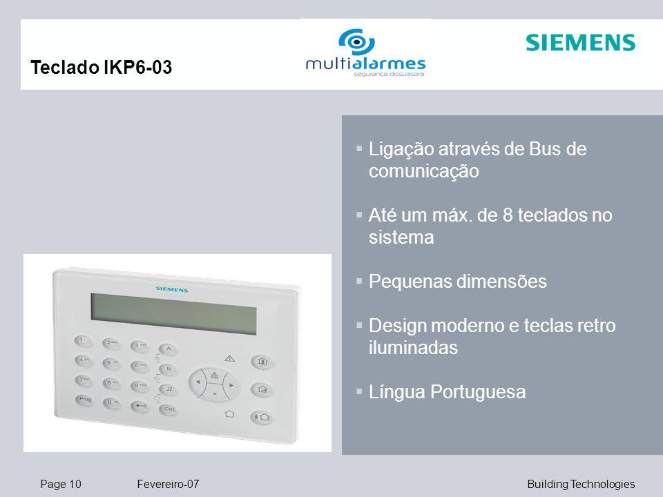 Page 10 Fevereiro-07 Building Technologies  Ligação através de Bus de comunicação  Até um máx. de 8 teclados no sistema  Pequenas dimensões  Desig