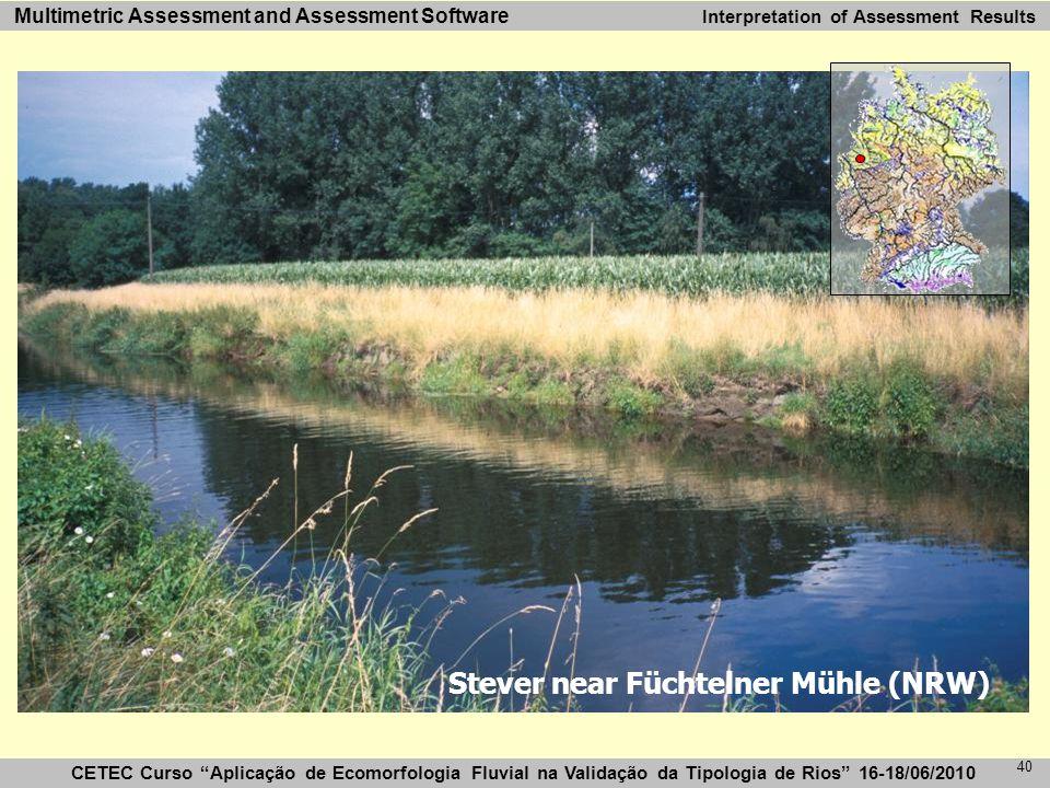 CETEC Curso Aplicação de Ecomorfologia Fluvial na Validação da Tipologia de Rios 16-18/06/2010 Multimetric Assessment and Assessment Software 40 Stever near Füchtelner Mühle (NRW) Interpretation of Assessment Results