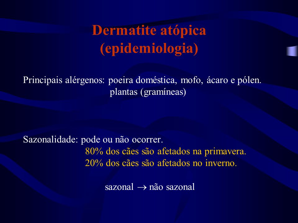 Dermatite atópica (epidemiologia) Principais alérgenos: poeira doméstica, mofo, ácaro e pólen. plantas (gramíneas) Sazonalidade: pode ou não ocorrer.