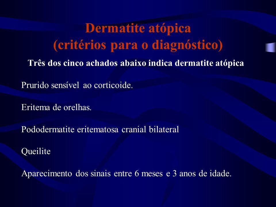 Dermatite atópica (critérios para o diagnóstico) Três dos cinco achados abaixo indica dermatite atópica Prurido sensível ao corticoide. Eritema de ore