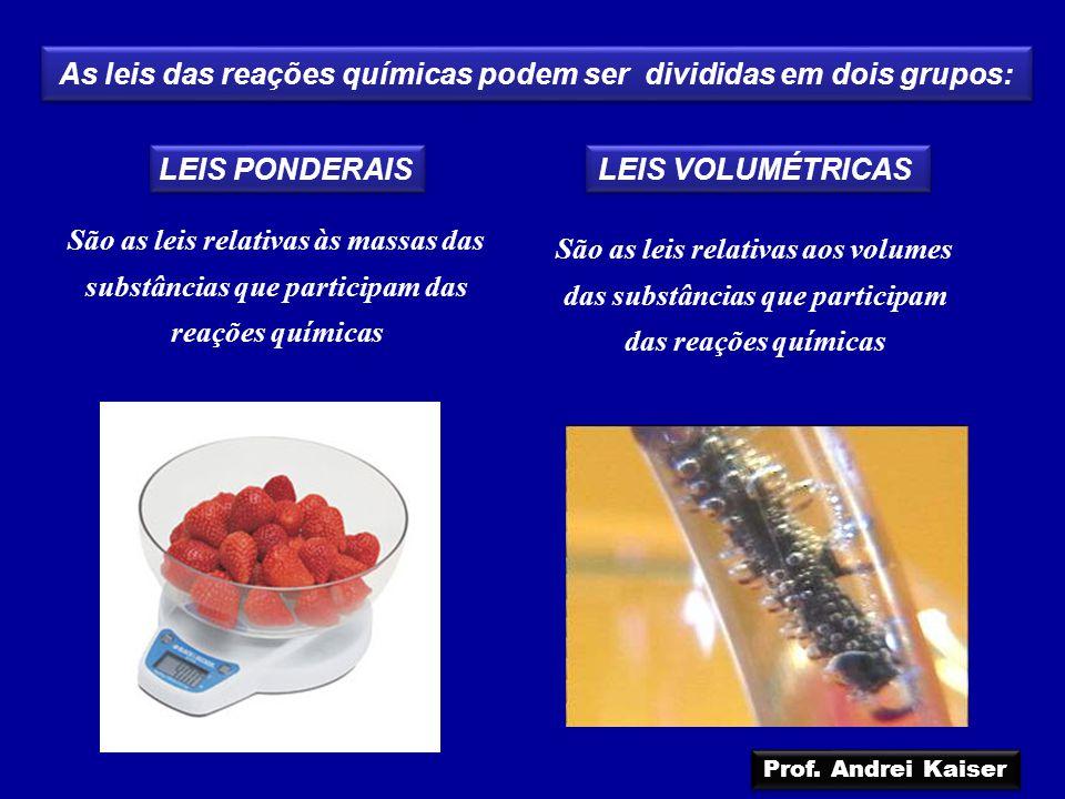 As leis das reações químicas podem ser divididas em dois grupos: LEIS PONDERAIS LEIS VOLUMÉTRICAS São as leis relativas às massas das substâncias que