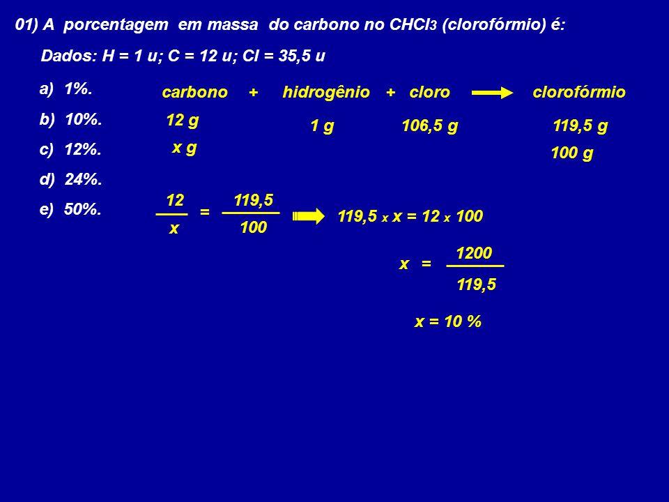 01) A porcentagem em massa do carbono no CHCl 3 (clorofórmio) é: Dados: H = 1 u; C = 12 u; Cl = 35,5 u a) 1%. b) 10%. c) 12%. d) 24%. e) 50%. hidrogên
