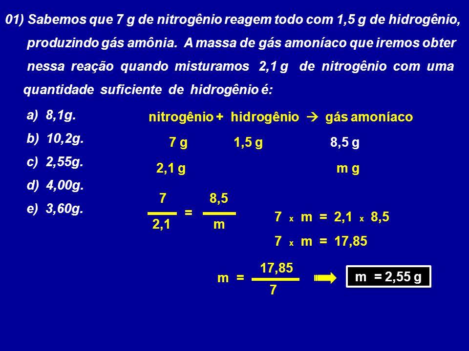 01) Sabemos que 7 g de nitrogênio reagem todo com 1,5 g de hidrogênio, produzindo gás amônia. A massa de gás amoníaco que iremos obter nessa reação qu