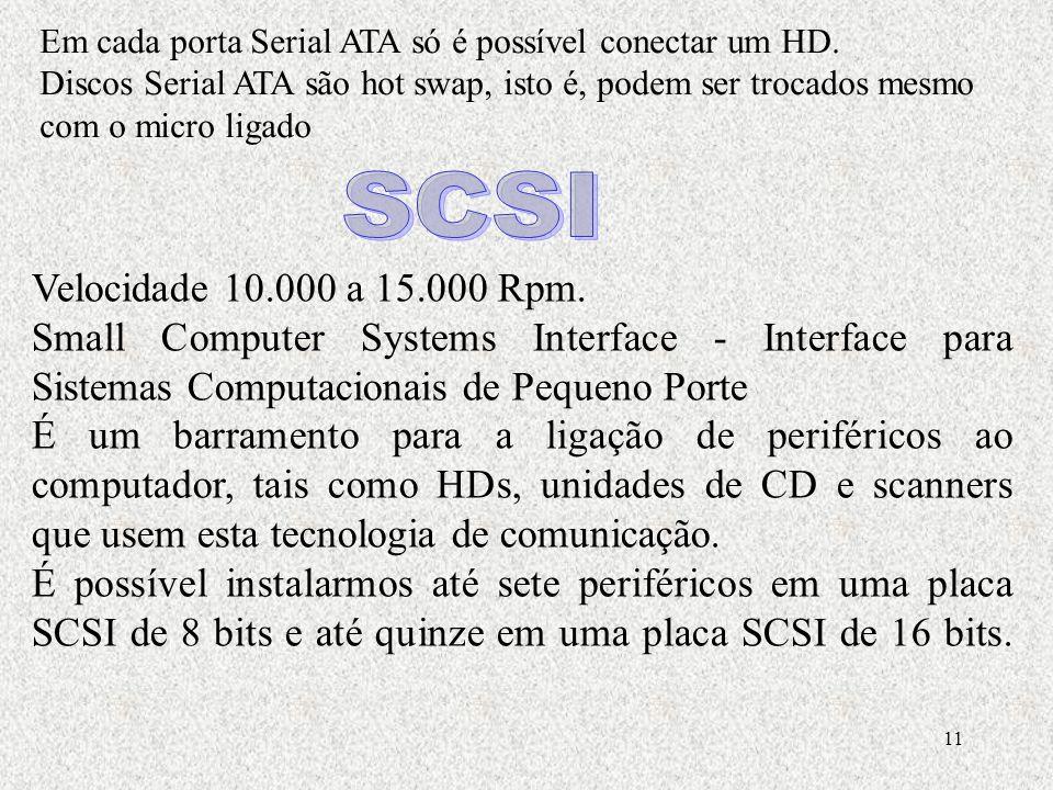 11 Em cada porta Serial ATA só é possível conectar um HD. Discos Serial ATA são hot swap, isto é, podem ser trocados mesmo com o micro ligado Velocida