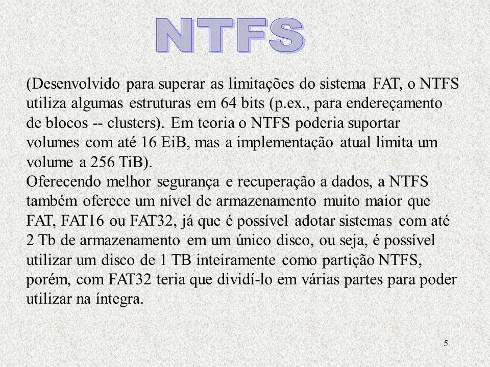 5 (Desenvolvido para superar as limitações do sistema FAT, o NTFS utiliza algumas estruturas em 64 bits (p.ex., para endereçamento de blocos -- cluste