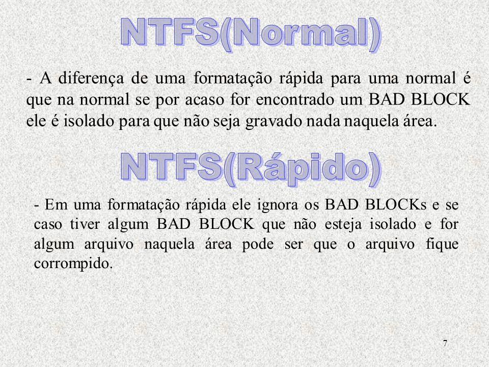 7 - A diferença de uma formatação rápida para uma normal é que na normal se por acaso for encontrado um BAD BLOCK ele é isolado para que não seja gravado nada naquela área.