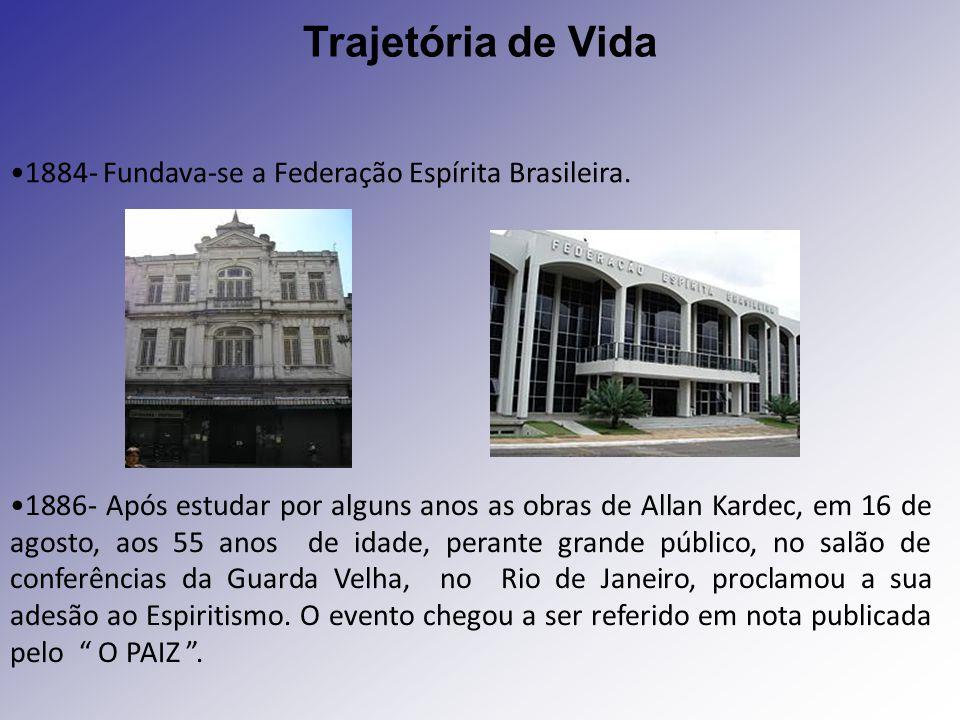1884- Fundava-se a Federação Espírita Brasileira. 1886- Após estudar por alguns anos as obras de Allan Kardec, em 16 de agosto, aos 55 anos de idade,