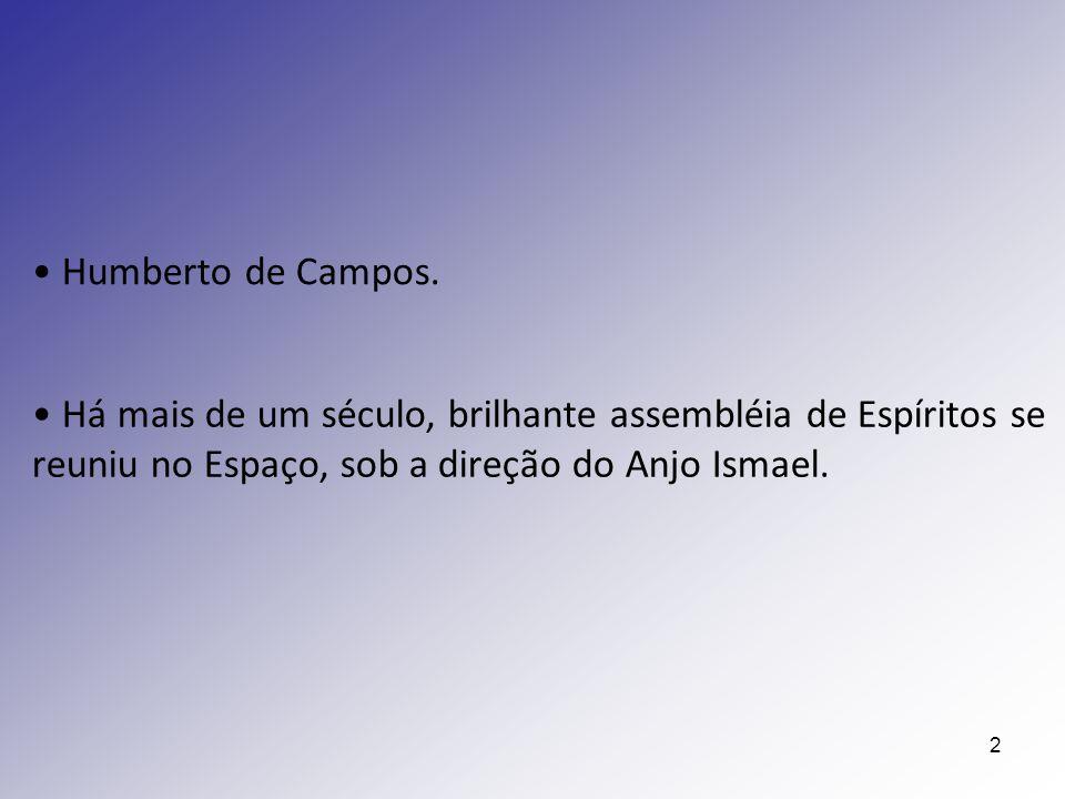 2 Humberto de Campos. Há mais de um século, brilhante assembléia de Espíritos se reuniu no Espaço, sob a direção do Anjo Ismael.