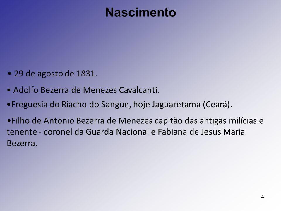4 29 de agosto de 1831. Nascimento Adolfo Bezerra de Menezes Cavalcanti. Freguesia do Riacho do Sangue, hoje Jaguaretama (Ceará). Filho de Antonio Bez