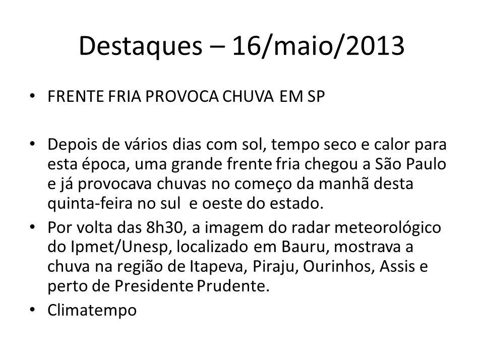 Destaques – 16/maio/2013 Frente fria mudou o tempo em Mato Grosso do Sul Temperatura em Bela Vista caiu 17ºC, em 24h.