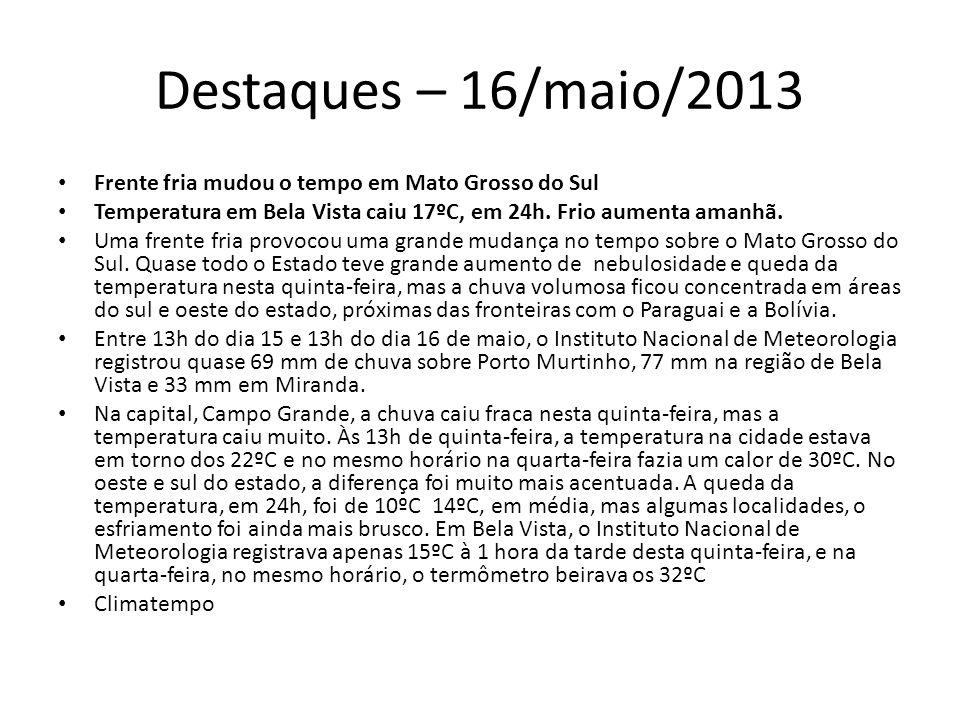 Destaques – 17/maio/2013 TEMPORAL SOBRE RECIFE Áreas de instabilidade se intensificaram na madrugada desta sexta-feira entre o litoral de Pernambuco e Sergipe, espalhando nuvens carregadas que provocaram muita chuva sobre Recife.