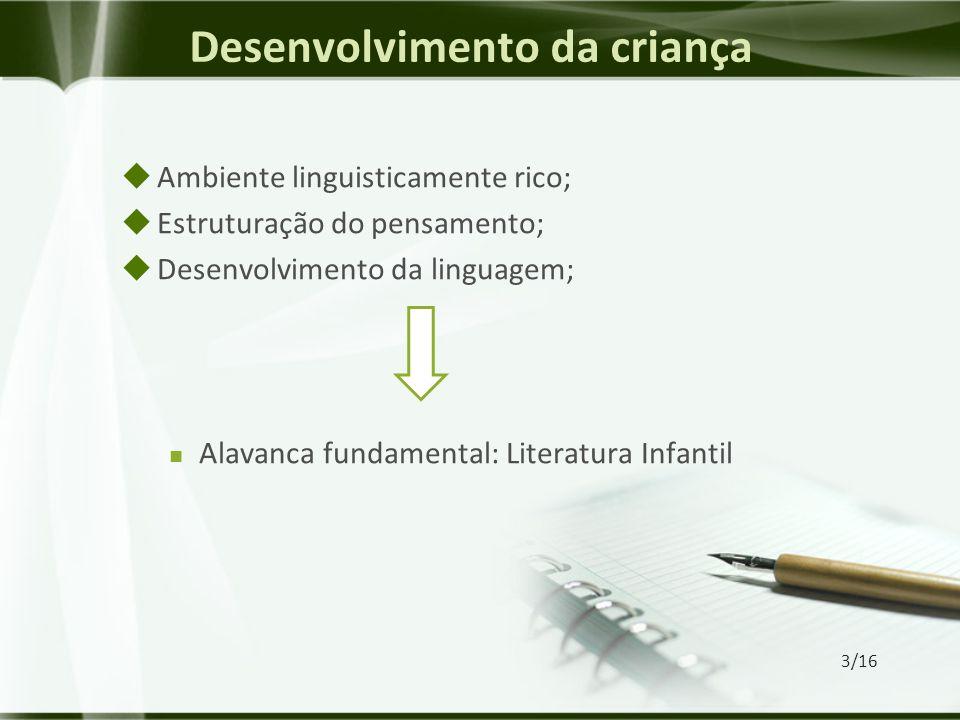 Desenvolvimento da criança  Ambiente linguisticamente rico;  Estruturação do pensamento;  Desenvolvimento da linguagem; Alavanca fundamental: Literatura Infantil 3/16