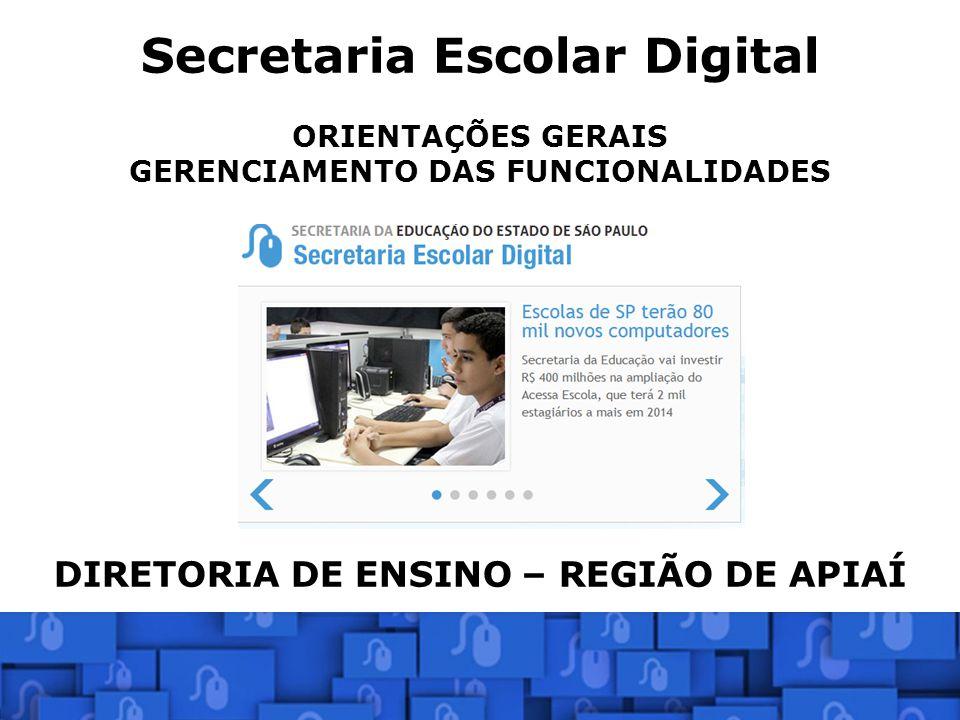 Secretaria Escolar Digital ORIENTAÇÕES GERAIS GERENCIAMENTO DAS FUNCIONALIDADES DIRETORIA DE ENSINO – REGIÃO DE APIAÍ Núcleo de Informações Educaciona