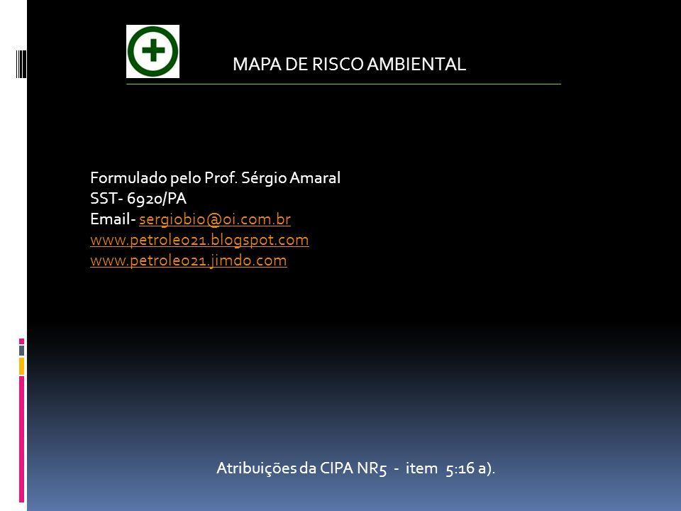 MAPA DE RISCO AMBIENTAL Atribuições da CIPA NR5 - item 5:16 a). Formulado pelo Prof. Sérgio Amaral SST- 6920/PA Email- sergiobio@oi.com.brsergiobio@oi