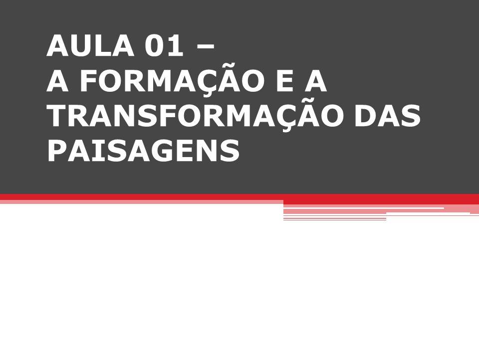 AULA 01 – A FORMAÇÃO E A TRANSFORMAÇÃO DAS PAISAGENS