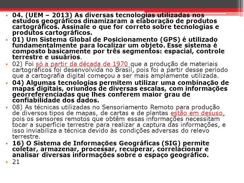 04. (UEM – 2013) As diversas tecnologias utilizadas nos estudos geográficos dinamizaram a elaboração de produtos cartográficos. Assinale o que for cor