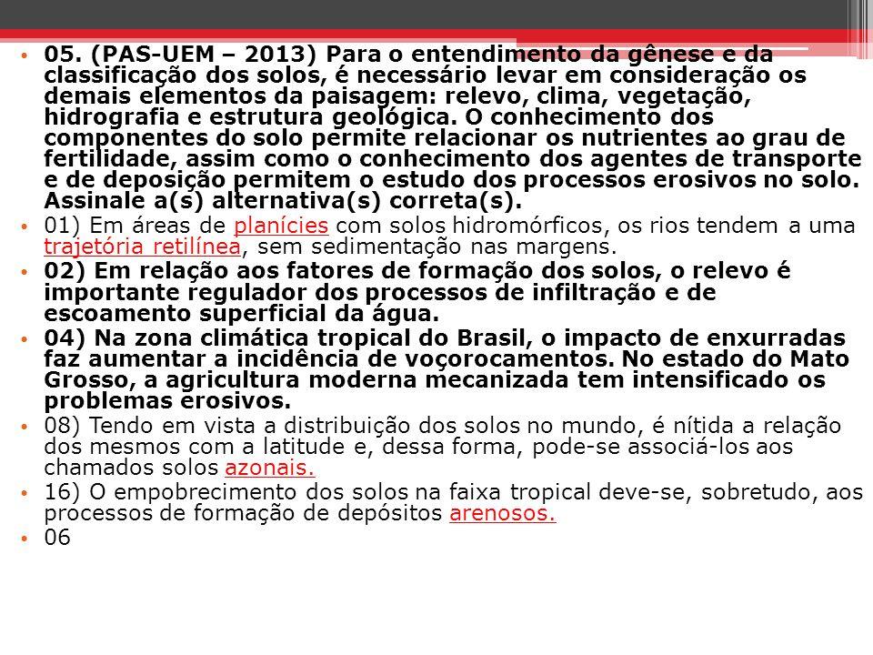 05. (PAS-UEM – 2013) Para o entendimento da gênese e da classificação dos solos, é necessário levar em consideração os demais elementos da paisagem: r
