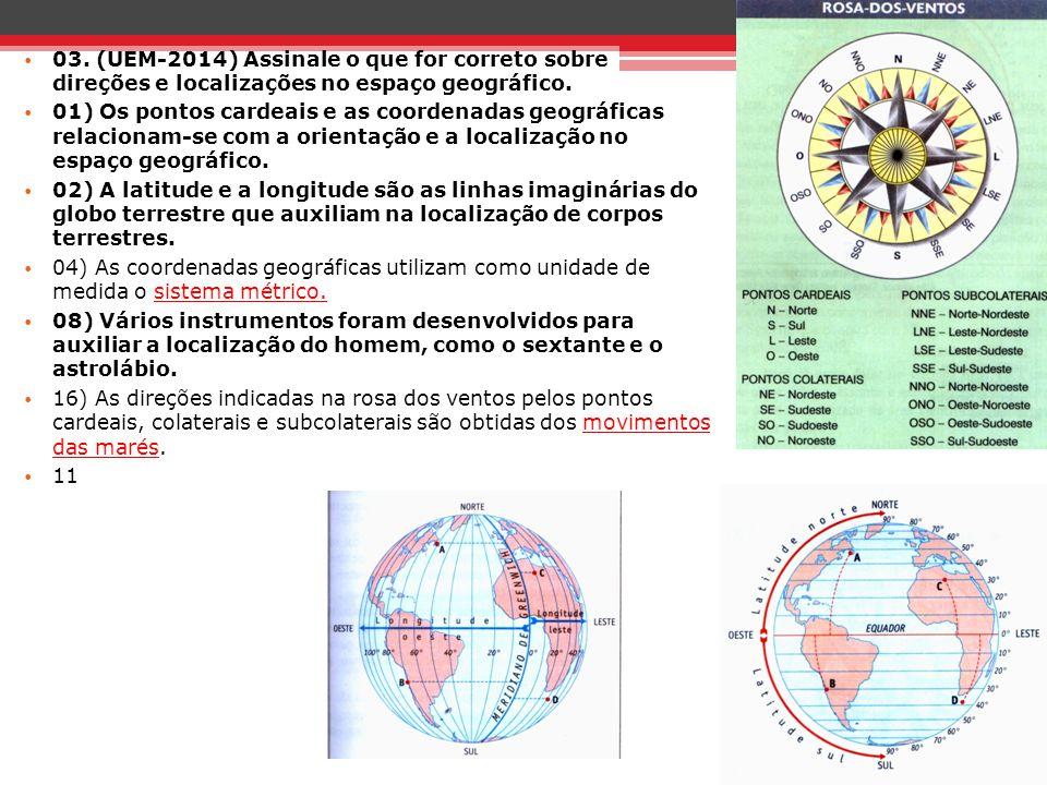 03. (UEM-2014) Assinale o que for correto sobre direções e localizações no espaço geográfico. 01) Os pontos cardeais e as coordenadas geográficas rela