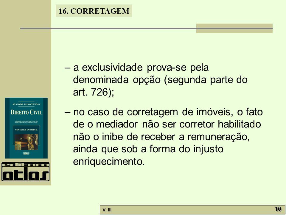 16. CORRETAGEM V. III 10 – a exclusividade prova-se pela denominada opção (segunda parte do art.