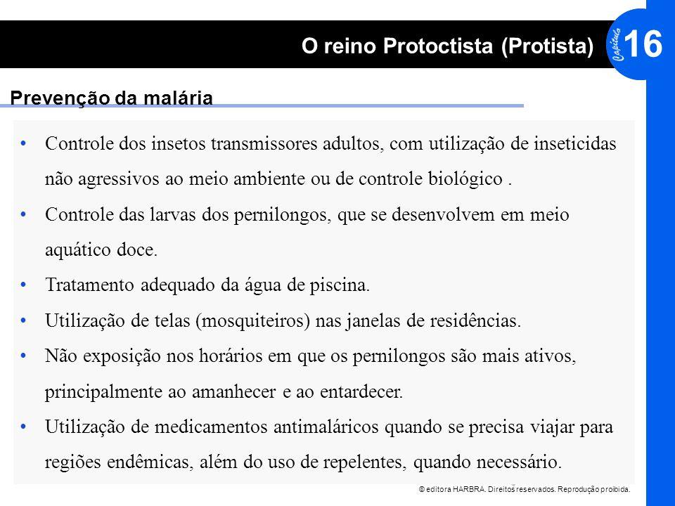 © editora HARBRA. Direitos reservados. Reprodução proibida. 16 O reino Protoctista (Protista) Prevenção da malária Controle dos insetos transmissores