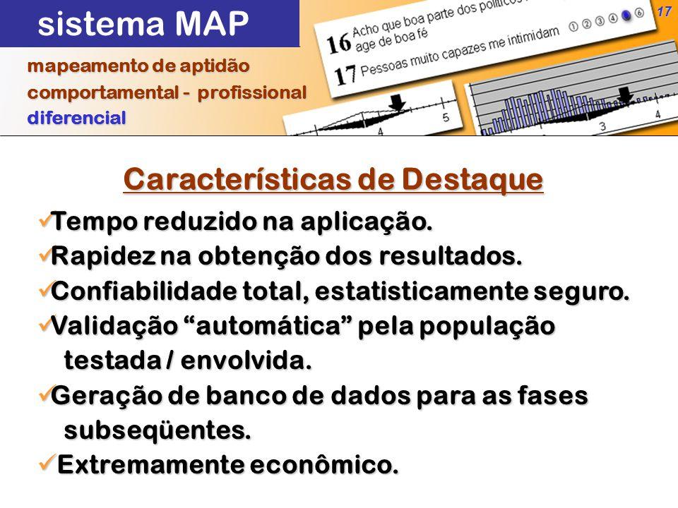 17 Características de Destaque mapeamento de aptidão mapeamento de aptidão comportamental - profissional comportamental - profissional diferencial diferencial Tempo reduzido na aplicação.