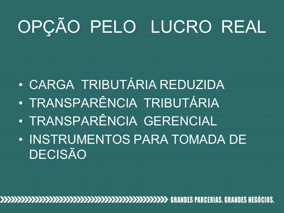 OPÇÃO PELO LUCRO REAL CARGA TRIBUTÁRIA REDUZIDA TRANSPARÊNCIA TRIBUTÁRIA TRANSPARÊNCIA GERENCIAL INSTRUMENTOS PARA TOMADA DE DECISÃO