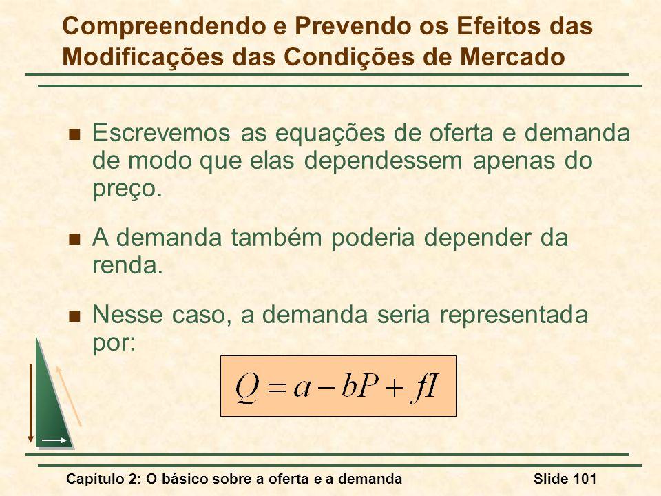 Capítulo 2: O básico sobre a oferta e a demandaSlide 101 Escrevemos as equações de oferta e demanda de modo que elas dependessem apenas do preço. A de