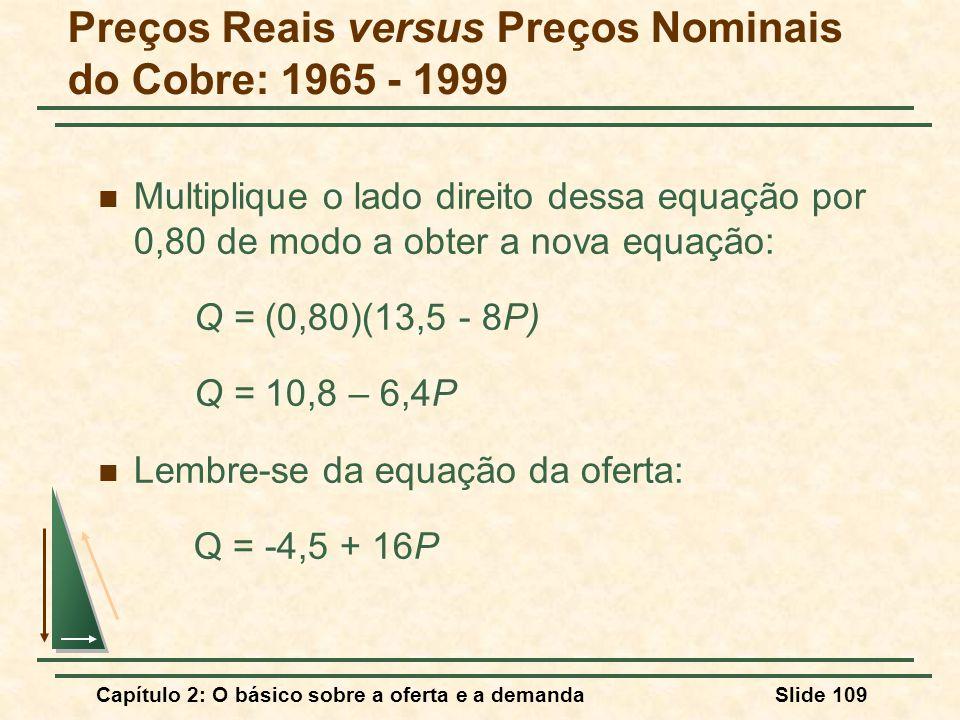 Capítulo 2: O básico sobre a oferta e a demandaSlide 109 Multiplique o lado direito dessa equação por 0,80 de modo a obter a nova equação: Q = (0,80)(