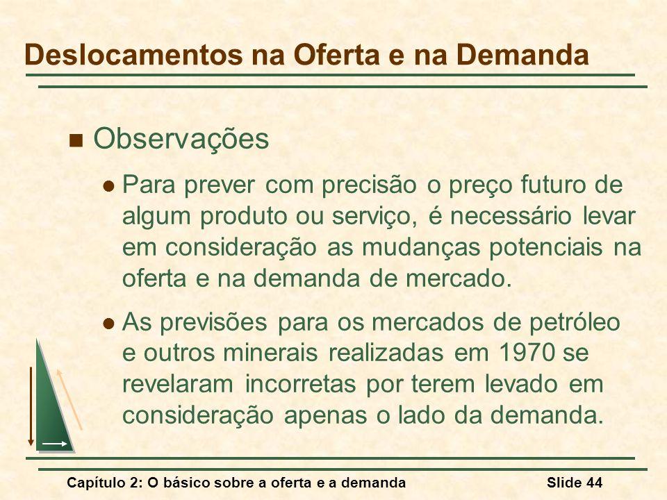 Capítulo 2: O básico sobre a oferta e a demandaSlide 44 Observações Para prever com precisão o preço futuro de algum produto ou serviço, é necessário