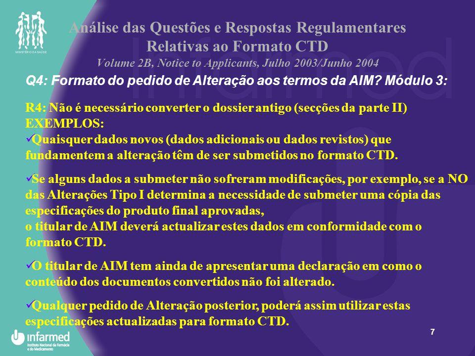 8 Análise das Questões e Respostas Regulamentares Relativas ao Formato CTD Volume 2B, Notice to Applicants, Julho 2003/Junho 2004 Q4a) Conteúdo de Módulo 1 e Módulo 2 do pedido alteração aos termos da AIM para Alterações Tipo II (Abril 2004) R4a) Módulo 1 (PRM Alteração Nº) 1.1.Índice Geral 1.2 Formulário do pedido de alteração 1.3 Resumo das Características do Medicamento (RCM), Rotulagem e Folheto Informativo (FI) (se aplicável) 1.4 Informação dos Peritos (correspondendo às Sínteses/Resumos do Módulo 2 que foram submetidas) Nota:  A declaração deverá incluir no topo da página a identificação da alteração (PRM Alteração Nº) – o perito só se responsabiliza pelo conteúdo da alteração submetida  É possível que esta declaração seja assinada por um perito diferente do perito que assinou o Módulo 2 inicial (síntese/resumos)