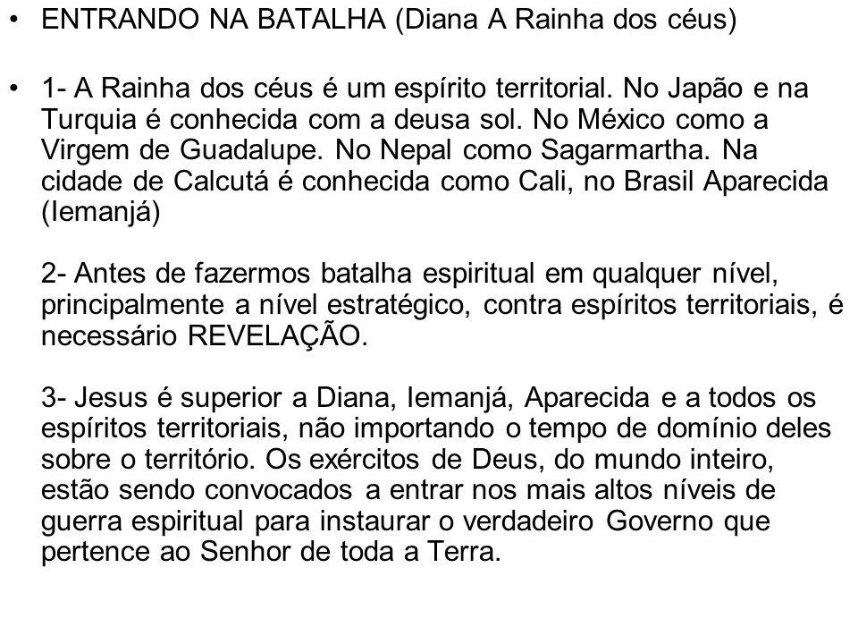 ENTRANDO NA BATALHA (Diana A Rainha dos céus) 1- A Rainha dos céus é um espírito territorial.
