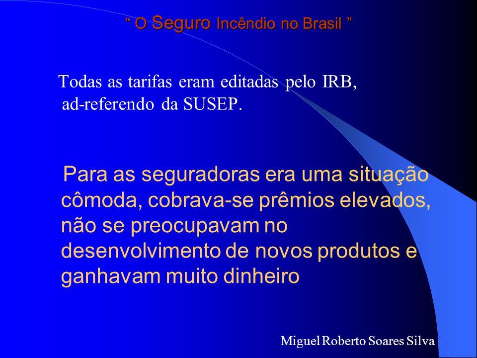 O Seguro Incêndio no Brasil Até esta data o Mercado era regulado e para cada modalidade de seguro existia uma única tarifa de adoção obrigatória por todas as seguradoras brasileiras.