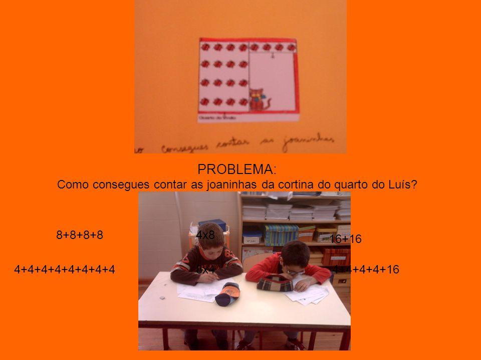 PROBLEMA: Como consegues contar as joaninhas da cortina do quarto do Luís? 4x8 8x4 16+16 4+4+4+4+16 8+8+8+8 4+4+4+4+4+4+4+4