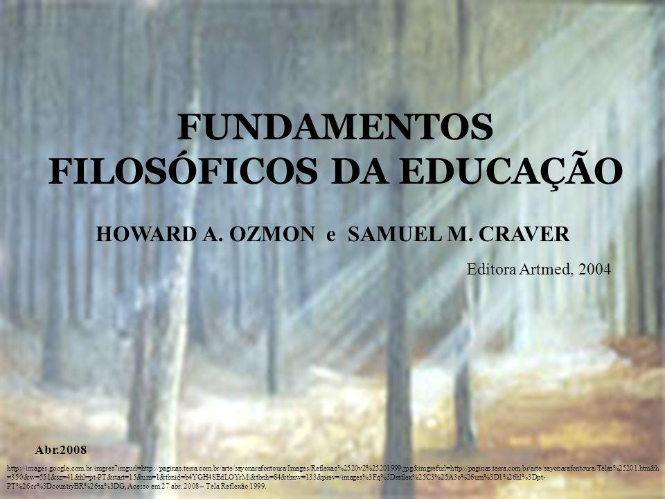 FUNDAMENTOS FILOSÓFICOS DA EDUCAÇÃO http://images.google.com.br/imgres?imgurl=http://paginas.terra.com.br/arte/sayonarafontoura/Images/Reflexao%2520v2
