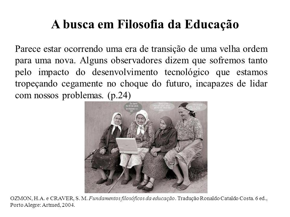 OZMON, H.A. e CRAVER, S. M. Fundamentos filosóficos da educação. Tradução Ronaldo Cataldo Costa. 6 ed., Porto Alegre: Artmed, 2004. A busca em Filosof