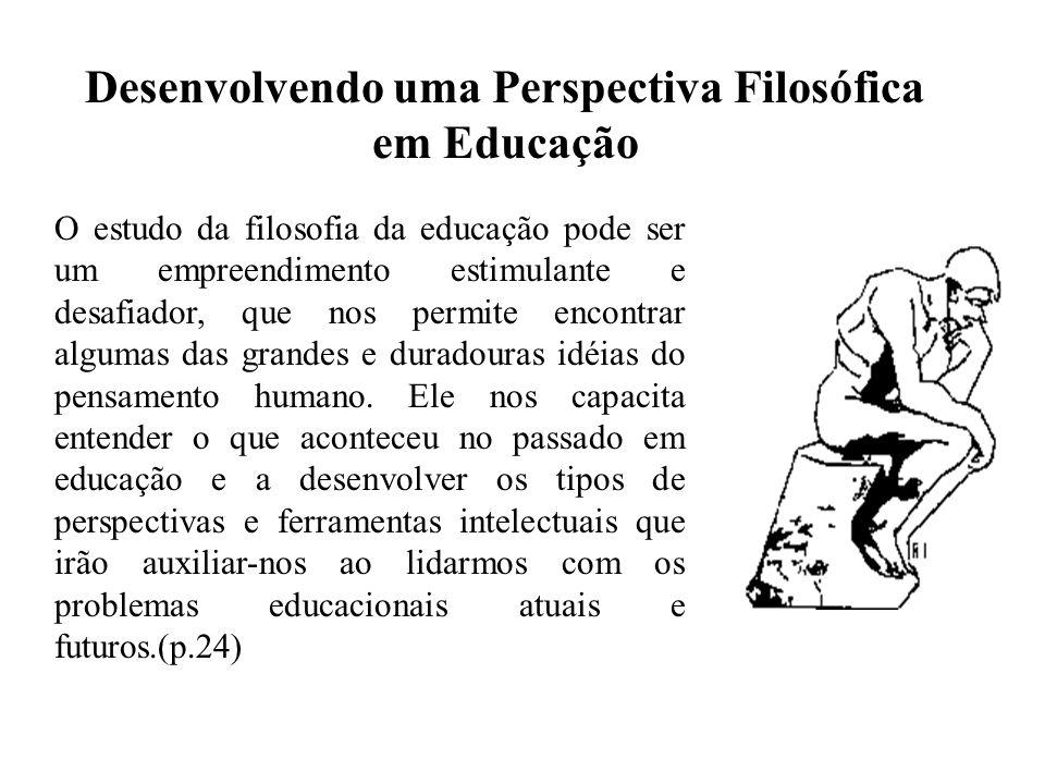 Desenvolvendo uma Perspectiva Filosófica em Educação O estudo da filosofia da educação pode ser um empreendimento estimulante e desafiador, que nos pe
