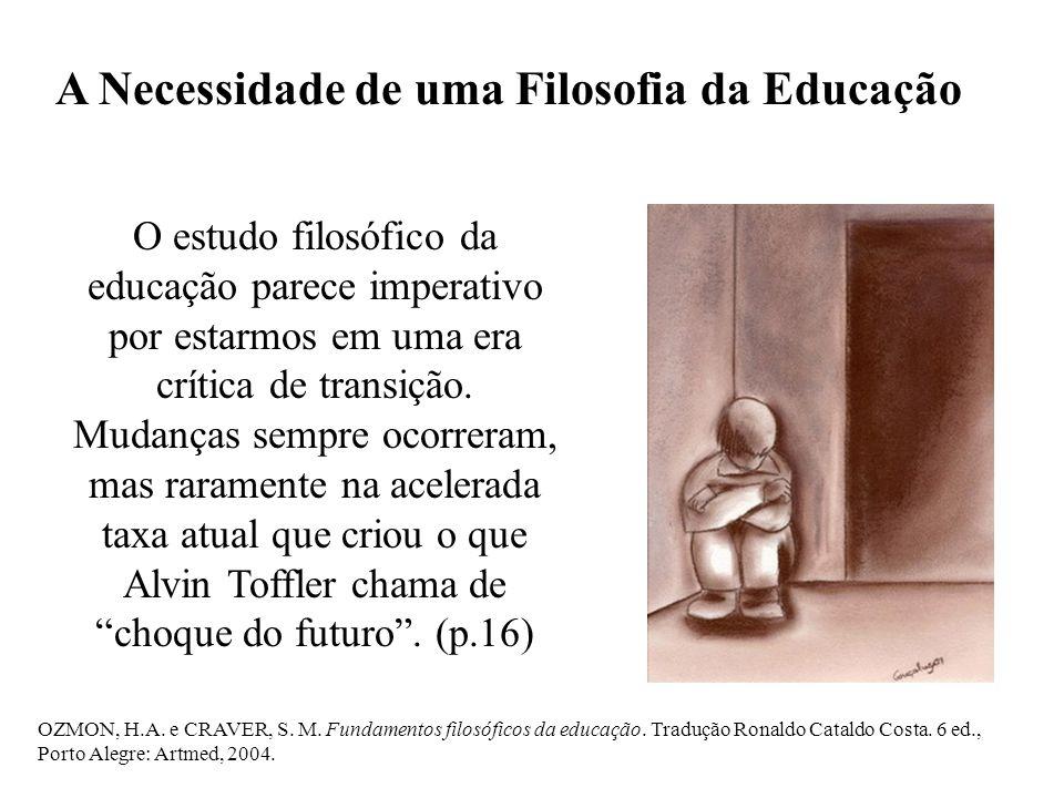 A Necessidade de uma Filosofia da Educação O estudo filosófico da educação parece imperativo por estarmos em uma era crítica de transição. Mudanças se