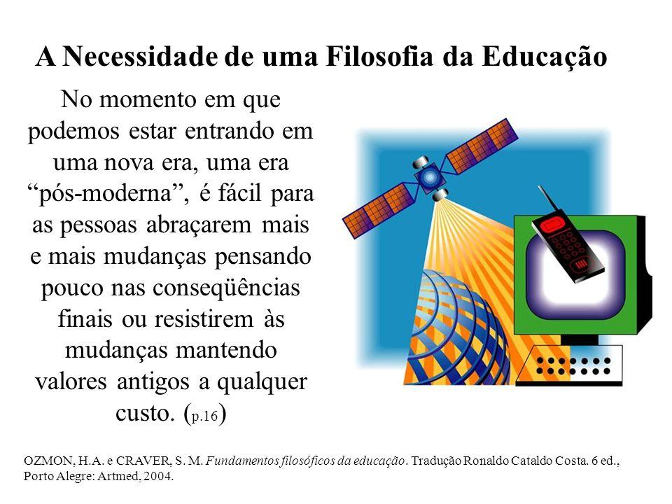 """A Necessidade de uma Filosofia da Educação No momento em que podemos estar entrando em uma nova era, uma era """"pós-moderna"""", é fácil para as pessoas ab"""