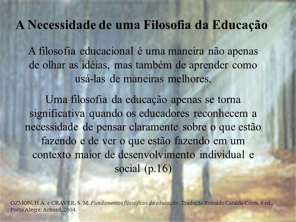 A Necessidade de uma Filosofia da Educação A filosofia educacional é uma maneira não apenas de olhar as idéias, mas também de aprender como usá-las de