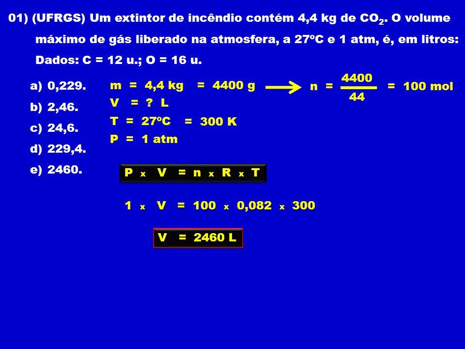 01) (UFRGS) Um extintor de incêndio contém 4,4 kg de CO 2.