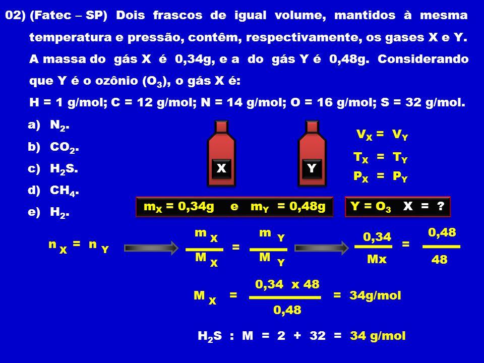 02) (Fatec – SP) Dois frascos de igual volume, mantidos à mesma temperatura e pressão, contêm, respectivamente, os gases X e Y.