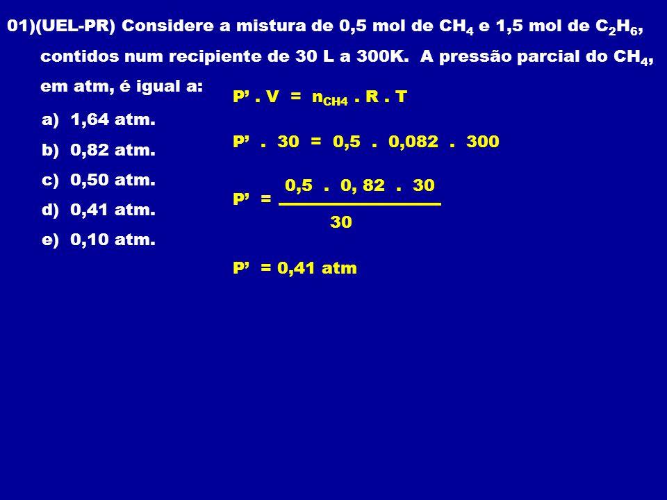 01)(UEL-PR) Considere a mistura de 0,5 mol de CH 4 e 1,5 mol de C 2 H 6, contidos num recipiente de 30 L a 300K.