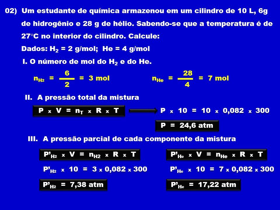 02) Um estudante de química armazenou em um cilindro de 10 L, 6g de hidrogênio e 28 g de hélio.
