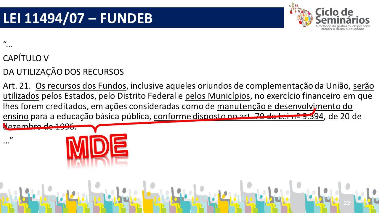 """22 """"... CAPÍTULO V DA UTILIZAÇÃO DOS RECURSOS Art. 21. Os recursos dos Fundos, inclusive aqueles oriundos de complementação da União, serão utilizados"""
